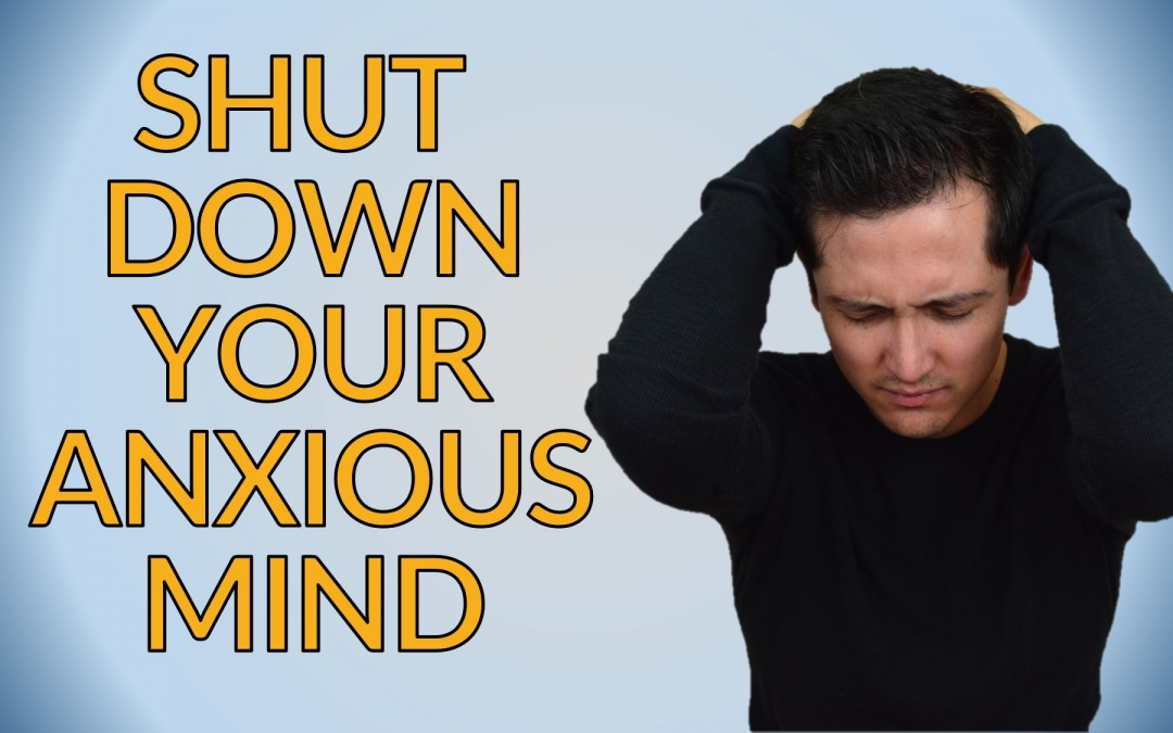 """Turn Off"" Your Anxious Mind?"